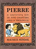 Pierre: A Cautionary Tale in Five Chapters and a Prologue (0060259655) by Sendak, Maurice