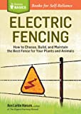 Electric Fencing: How to Choose, Build, and Maintain the Best Fence for Your Plants and Animals. A Storey Basics ® Title