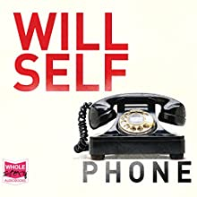 Phone Audiobook by Will Self Narrated by Mike Grady