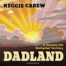 Dadland: A Journey into Uncharted Territory Audiobook by Keggie Carew Narrated by Pippa Haywood