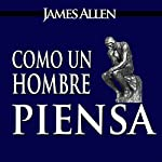 Como un Hombre Piensa Asi es Su Vida [As a Man Thinketh, Spanish Edition] | James Allen