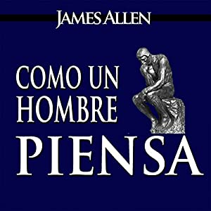 Como un Hombre Piensa Asi es Su Vida [As a Man Thinketh, Spanish Edition] Audiobook