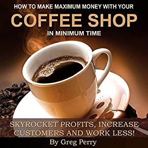 How to Make Maximum Money with Your Coffee Shop Audiobook