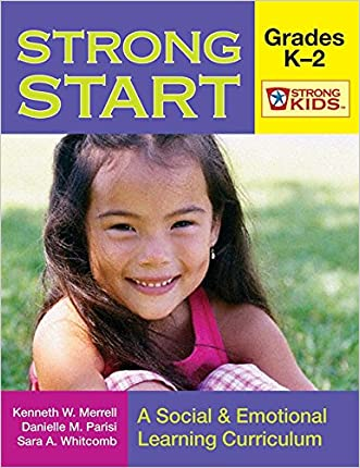 Strong Start - Grades K-2: A Social and Emotional Learning Curriculum (Strong Kids) (Strong Kids Curricula)