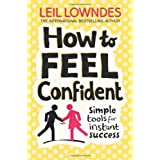 How to Feel Confident: Simple Tools for Instant Confidenceby Leil Lowndes