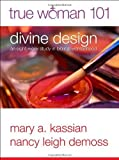 img - for True Woman 101: Divine Design: An Eight-Week Study on Biblical Womanhood (True Woman) by Kassian, Mary A, DeMoss, Nancy Leigh Leigh (2012) Paperback book / textbook / text book