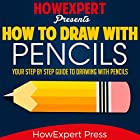 How to Draw with Pencils: Your Step-by-Step Guide to Drawing with Pencils Hörbuch von  HowExpert Press Gesprochen von: Horace Leighton