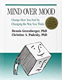 Dennis Greenberger Mind Over Mood: Change How You Feel By Changing the Way You Think
