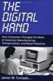 img - for The Digital Hand: How Computers Changed the Work of American Manufacturing, Transportation, and Retail Industries book / textbook / text book