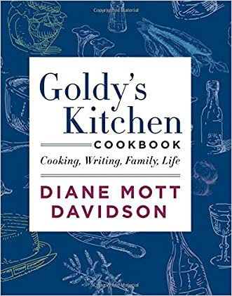 Goldy's Kitchen Cookbook: Cooking, Writing, Family, Life written by Diane Mott Davidson