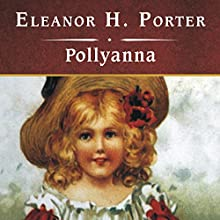 Pollyanna (       UNABRIDGED) by Eleanor H. Porter Narrated by Rebecca Burns