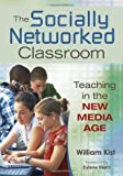 By William Kist - The Socially Networked Classroom: Teaching in the New Media Age