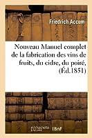 Nouveau Manuel complet de la fabrication des vins de fruits, du cidre, du poiré, (Éd.1851)