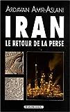 echange, troc Ardavan Amir-aslani - Iran : Le retour de la Perse