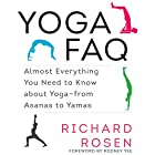 Yoga FAQ: Almost Everything You Need to Know about Yoga - from Asanas to Yamas Hörbuch von Richard Rosen Gesprochen von: Tom Pile