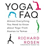 Yoga FAQ: Almost Everything You Need to Know about Yoga - from Asanas to Yamas | Richard Rosen