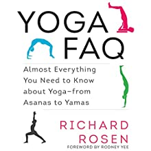 Yoga FAQ: Almost Everything You Need to Know about Yoga - from Asanas to Yamas Audiobook by Richard Rosen Narrated by Tom Pile