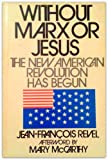 Without Marx or Jesus:  the New American Revolution Has Begun (1299168744) by Jean-Francois Revel