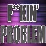 Fuckin Problem