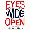 Eyes Wide Open: How to Make Smart Decisions in a Confusing World (       UNABRIDGED) by Noreena Hertz Narrated by Noreena Hertz