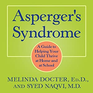 Asperger's Syndrome: A Guide to Helping Your Child Thrive at Home and at School | [Melinda Docter, Syed Naqvi]