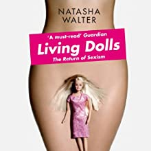 Living Dolls: The Return of Sexism (       UNABRIDGED) by Natasha Walter Narrated by Anna Bentinck