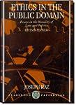 Ethics in the Public Domain: Essays i...