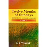 Twelve Months of Sundays: Year C: Reflections on Bible Readingsby N. T. Wright