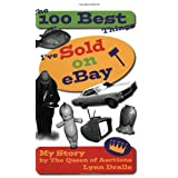 The 100 Best Things I've Sold on eBay: My Story--by The Queen of Auctions (The 100 Best Things I've Sold, 1) ~ Lynn Dralle