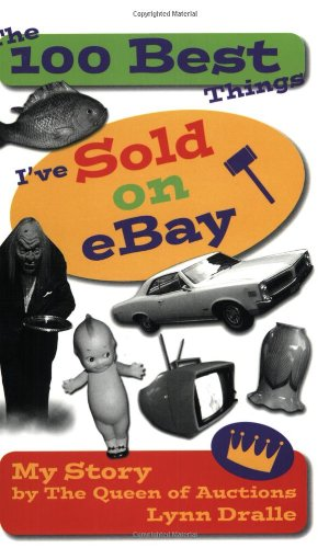 The 100 Best Things I'Ve Sold On Ebay: My Story--By The Queen Of Auctions (The 100 Best Things I'Ve Sold, 1)