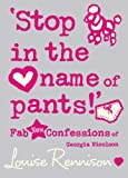 'Stop in the name of pants!' (Confessions of Georgia Nicolson, Book 9) Louise Rennison