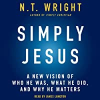 Simply Jesus: A New Vision of Who He Was, What He Did, and Why He Matters (       UNABRIDGED) by N. T. Wright Narrated by James Langton
