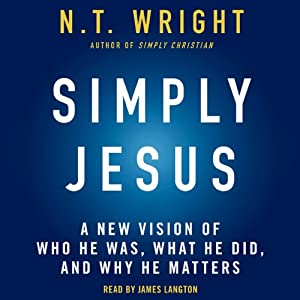 Simply Jesus: A New Vision of Who He Was, What He Did, and Why He Matters | [N. T. Wright]