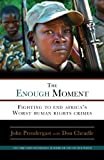 img - for The Enough Moment: Fighting to End Africa's Worst Human Rights Crimes book / textbook / text book