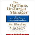 The On-Time, On-Target Manager: How a Last-Minute Manager Conquered Procrastination | Ken Blanchard,Steve Gottry