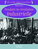 echange, troc Philippe Godard - Pendant la révolution industrielle