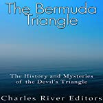 The Bermuda Triangle: The History and Mysteries of the Devil's Triangle |  Charles River Editors