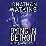 Dying in Detroit: A Bright & Fletcher Mystery | Jonathan Watkins