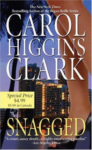 Snagged (Regan Reilly Mysteries, No. 2), CAROL HIGGINS CLARK