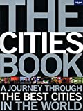 Lonely Planet The Cities Book 1st Ed.: A Journey Through the Best Cities in the World
