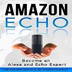 Amazon Echo: Become an Alexa and Echo Expert | Joseph Manuel