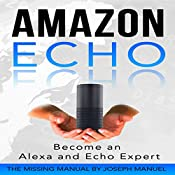 Amazon Echo: Become an Alexa and Echo Expert | [Joseph Manuel]