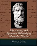 Life, Letters, and Epicurean Philosophy of Ninon de LEnclos