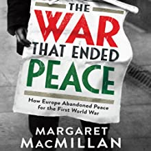 The War that Ended Peace Audiobook by Margaret MacMillan Narrated by Richard Burnip