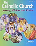 The Catholic Church: Journey, Wisdom, and Mission (Student Text)