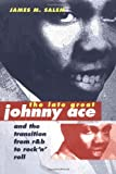 img - for The Late Great Johnny Ace and Transition from R&B to Rock 'n' Roll (Music in American Life) by Salem James M. (2001-01-24) Paperback book / textbook / text book