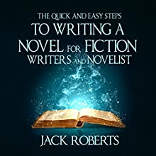 The Quick and Easy Steps to Writing a Novel for Fiction Writers and Novelists (       UNABRIDGED) by Jack Roberts Narrated by Alan Munro