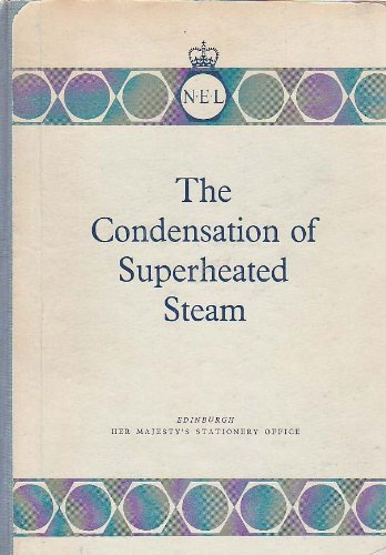 The Condensation of Superheated Steam: Proceedings of a Conference held at the National Engineering Laboratory East Kilbride, Glasgow onthe 14th and 15th March, 1961. PDF