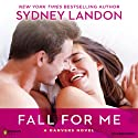 Fall for Me: A Danvers Novel, Book 3 Audiobook by Sydney Landon Narrated by Allyson Ryan