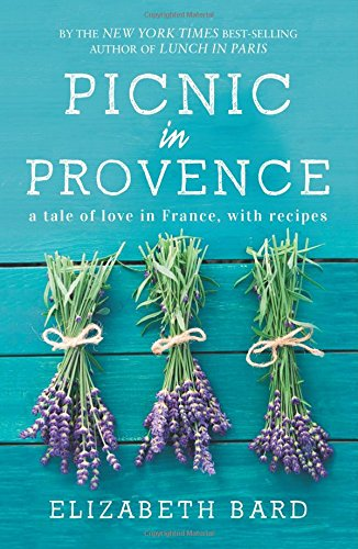 Picnic in Provence: A Tale of Love in France, with Recipes by Elizabeth Bard